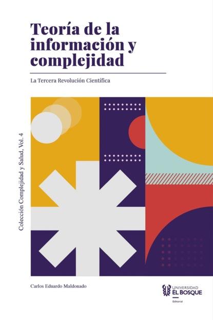 Carlos Eduardo Maldonado Castañeda Teoría de la información y complejidad juan eduardo guerrero espinel cuidemos la salud y la vida