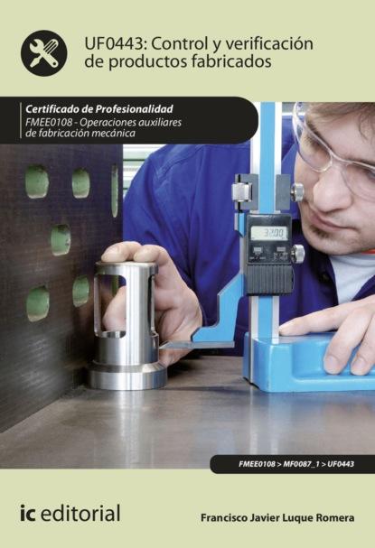 Francisco Javier Luque Romera Control y verificación de productos fabricados. FMEE0108 francisco sergio cobos jiménez proyectos de productos editoriales multimedia argn0110