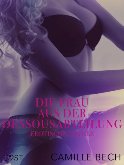 Camille Bech Die Frau aus der Dessousabteilung: Erotische Novelle camille bech heiße wasserspiele erotische novelle