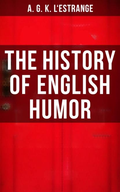 A. G. K. L'Estrange The History of English Humor недорого