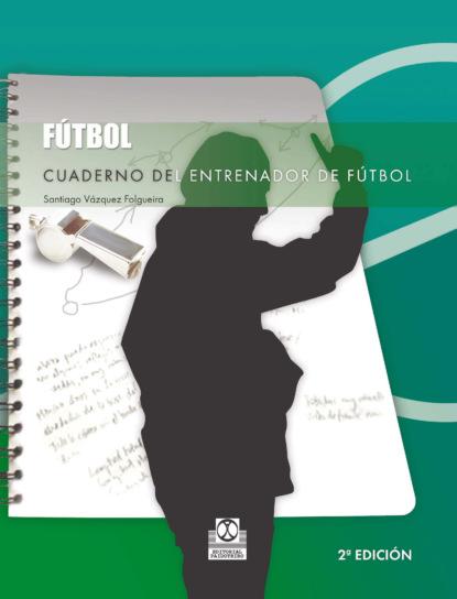 Santiago Vázquez Folgueira Cuaderno del entrenador de fútbol jaume sarasa planes la técnica del fútbol del entrenador del siglo xxi