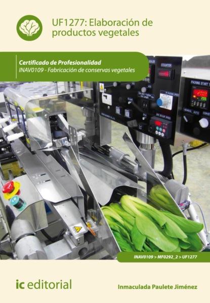 Inmaculada Paulete Jiménez Elaboración de productos vegetales. INAV0109 недорого