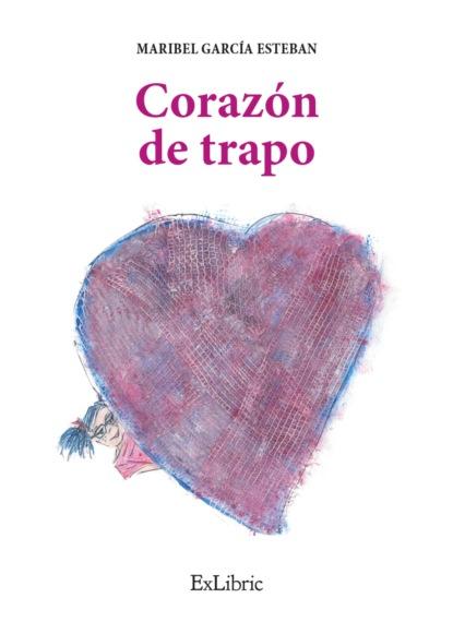 María Isabel García Esteban Corazón de trapo maría isabel garcía esteban corazón de trapo