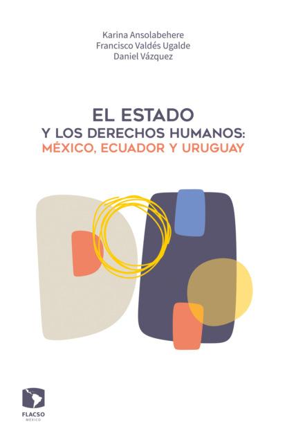 Karina Ansolabehere El Estado y los derechos humanos: México, Ecuador y Uruguay alberto prada galvis aspectos jurídicos y bioéticos de los derechos sexuales y reproductivos en menores de edad