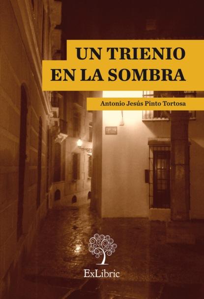 Фото - Antonio Jesús Pinto Tortosa Un trienio en la sombra antonio gargallo gil el lunes a las diez