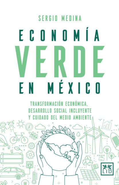 Фото - Sergio Medina Economía verde en México группа авторов mercadotecnia sustentable y su aplicación en méxico y latinoamérica