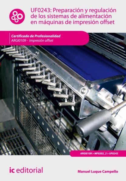 Manuel Luque Campello Preparación y regulación de los sistemas de alimentación en máquinas de impresión offset. ARGI0109 antonio josé díaz román mantenimiento seguridad y tratamiento de los residuos en la impresión digital argi0209