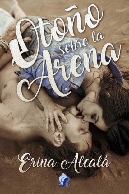 Erina Alcalá Otoño sobre la arena lois faye dyer secreto de una mujer