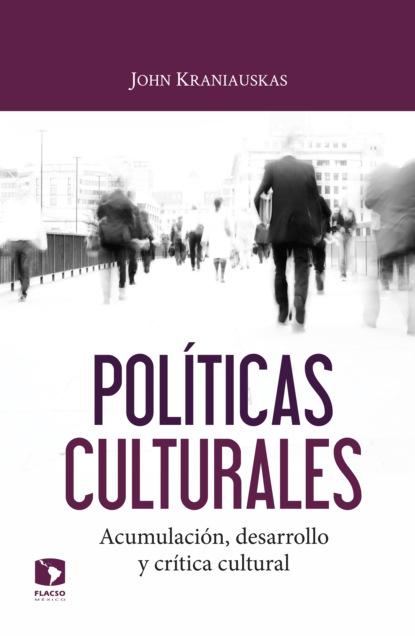 Фото - John Kraniauskas Políticas culturales: acumulación, desarrollo y crítica cultural pat casalà contradirección sin frenos y sin ti