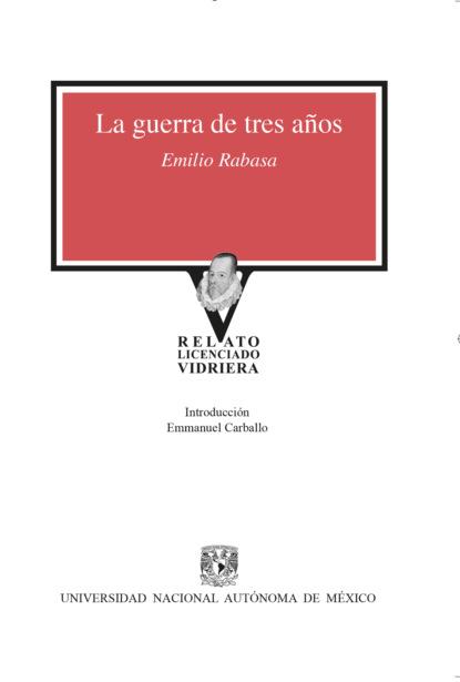 Emilio Rabasa La guerra de tres años danaé torres de la rosa avatares editoriales de un género tres décadas de la novela de la revolución mexicana