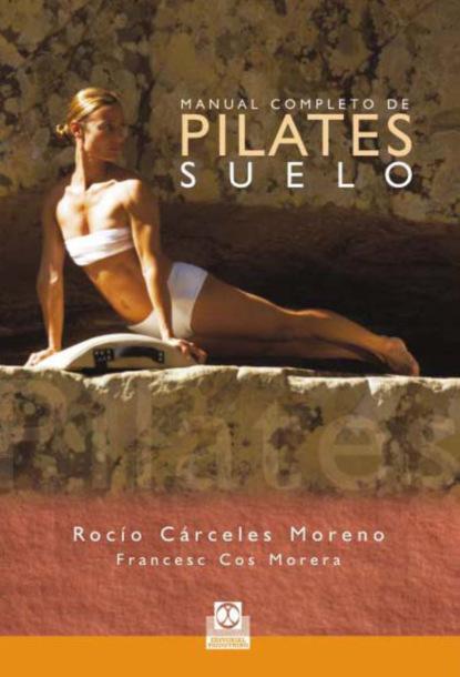 Фото - Rocío Cárceles Moreno Manual completo de pilates suelo (Color) m r beauchamp dinámicas de grupo en el ejercicio y en la psicología del deporte
