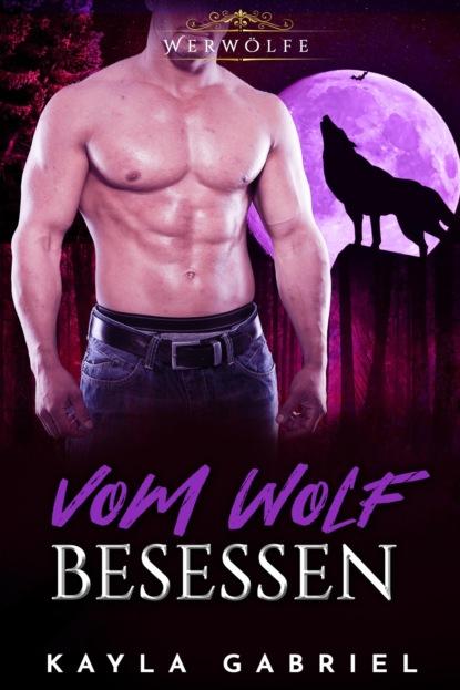 Kayla Gabriel Vom Wolf besessen