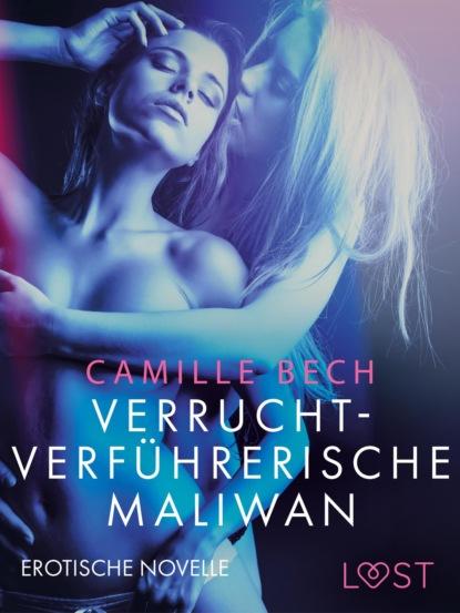 Camille Bech Verrucht-verführerische Maliwan: Erotische Novelle camille bech keine wie sie – zwei erotische novellen