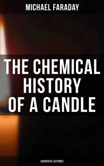 Michael Faraday The Chemical History of a Candle (Scientific Lectures) recycle of el dekhaila iron oxide waste and reducing it by hydrogen