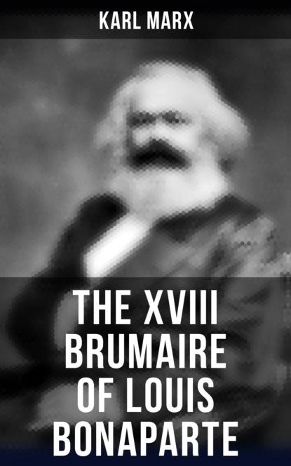 Фото - Karl Marx The XVIII Brumaire of Louis Bonaparte marx karl the eighteenth brumaire of louis bonaparte