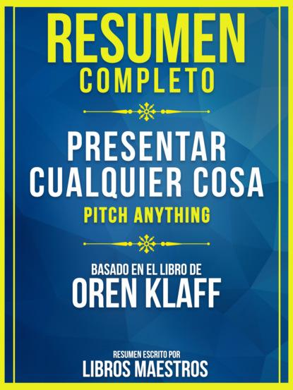 Resumen Completo: Presentar Cualquier Cosa (Pitch Anything) - Basado En El Libro De Oren Klaff