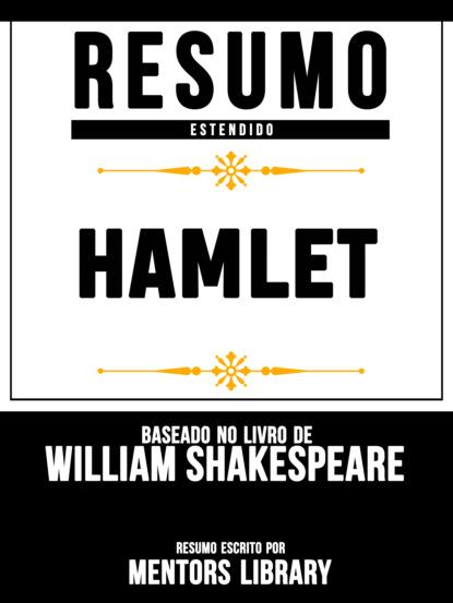 Resumo E An?lise: Hamlet - Baseado No Livro De William Shakespeare