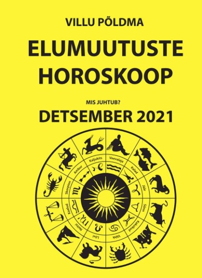 Villu Põldma Mis juhtub. Elumuutuste horoskoop detsember 2021 villu põldma kuidas kulgeb märts 2021 elumuutuste horoskoop