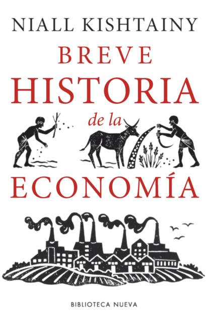 Niall Kishtainy Breve historia de la Economía angela vallvey breve historia de las españolas