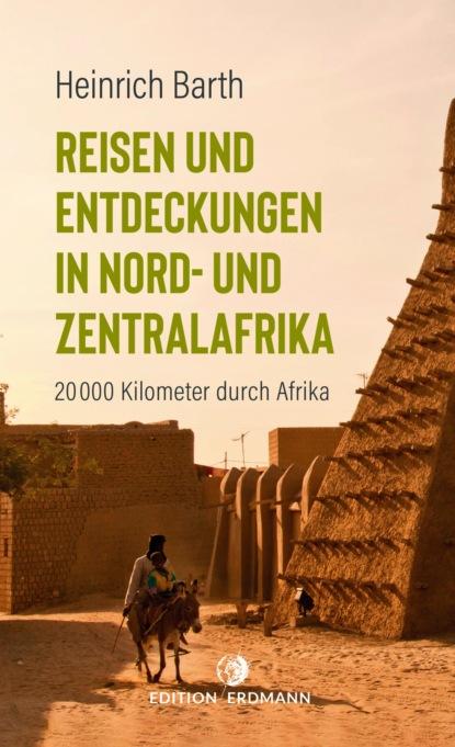 Фото - Heinrich Barth Reisen und Entdeckungen in Nord- und Zentralafrika heinrich detering bertolt brecht und laotse