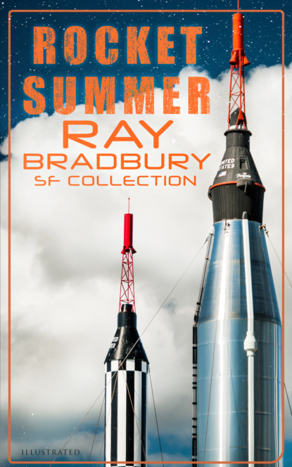 Фото - Ray Bradbury Rocket Summer: Ray Bradbury SF Collection (Illustrated) bradbury ray from the dust returned
