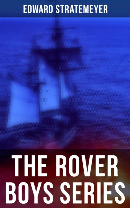 Фото - Stratemeyer Edward The Rover Boys Series e nesbit new treasure seekers or the bastable children in search of a fortune