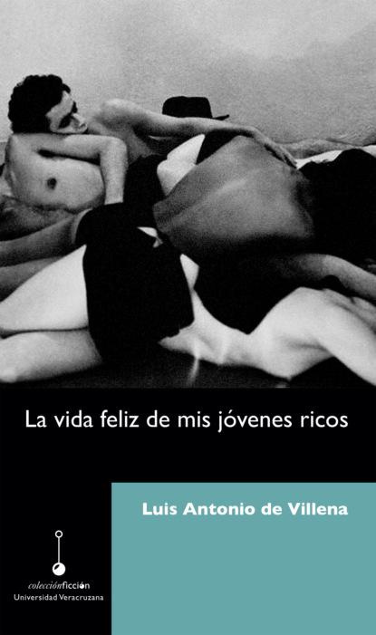 Luis Antonio de Villena La vida feliz de mis jóvenes ricos danaé torres de la rosa avatares editoriales de un género tres décadas de la novela de la revolución mexicana
