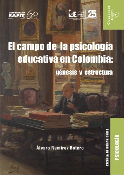 Фото - Álvaro Ramírez Botero El campo de la psicología educativa en Colombia: génesis y estructura m r beauchamp dinámicas de grupo en el ejercicio y en la psicología del deporte