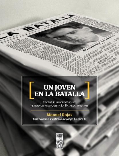 Manuel Rojas Sepúlveda Un joven en La Batalla alberto rojas puyo la paz un largo proceso