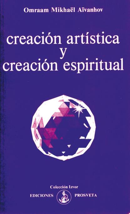 Omraam Mikhaël Aïvanhov Creación artística y creación espiritual omraam mikhaël aïvanhov creación artística y creación espiritual