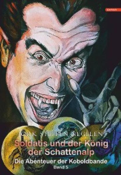 Jork Steffen Negelen Soldatis und der König der Schattenalp: Die Abenteuer der Koboldbande (Band 5) недорого