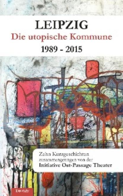 Фото - Группа авторов Leipzig - Die utopische Kommune 1989 – 2015 aug beck jubel kalender zur erinnerung an die volkerschlacht bei leipzig vom 16 19