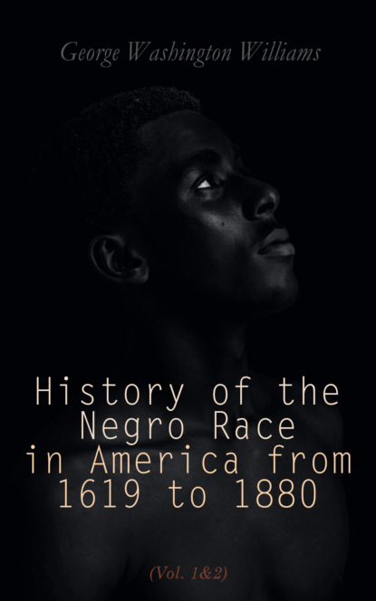 George Washington Williams History of the Negro Race in America from 1619 to 1880 (Vol. 1&2) booker t washington the negro problem a series of articles by representative american negroes of to day
