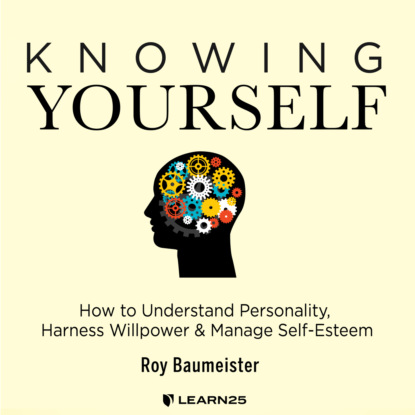 Roy Baumeister Knowing Yourself - How to Understand Personality, Harness Willpower, and Manage Self Esteem (Unabridged) how to manage mathematics anxiety