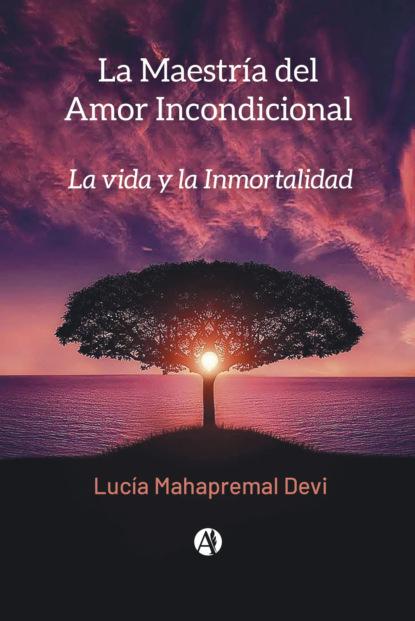 Фото - Lucía Mahapremal Devi La Maestría del Amor Incondicional lucía mahapremal devi la maestría del amor incondicional
