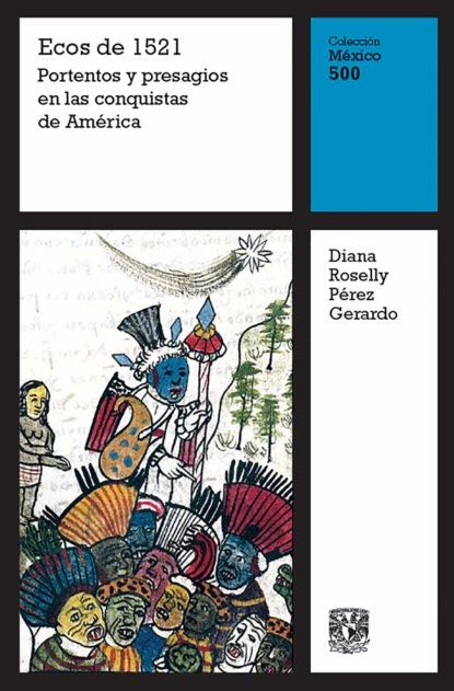 Diana Roselly Pérez Gerardo Ecos de 1521: Portentos y presagios en las conquistas de América celina g becerra jiménez indios españoles y africanos en los altos de jalisco