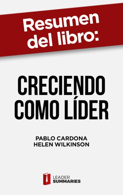 Leader Summaries Resumen del libro Creciendo como líder de Pablo Cardona rubén acosta hernández gestión y administración de organizaciones deportivas
