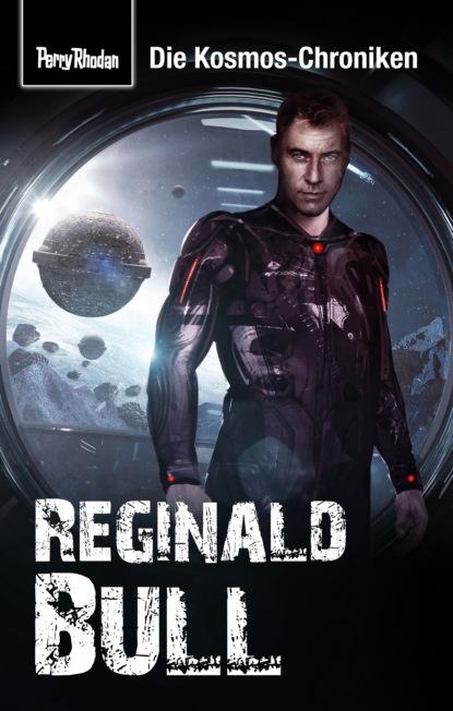 PERRY RHODAN-Kosmos-Chroniken: Reginald Bull