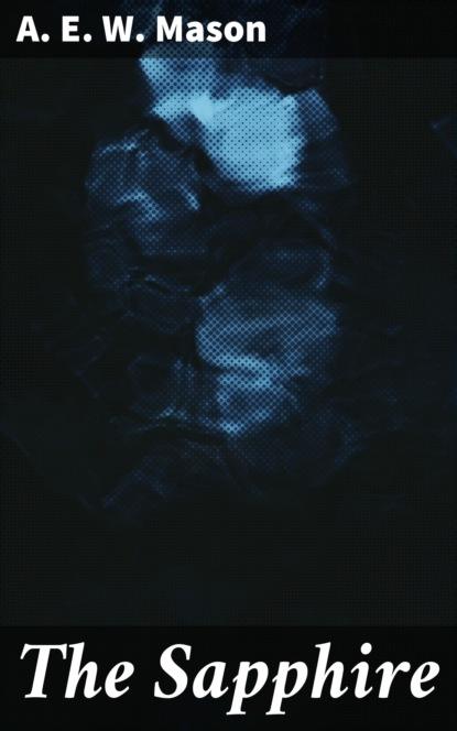 Фото - A. E. W. Mason The Sapphire a e w mason lawrence clavering