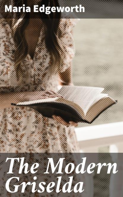 Maria Edgeworth The Modern Griselda edgeworth maria practical education volume ii