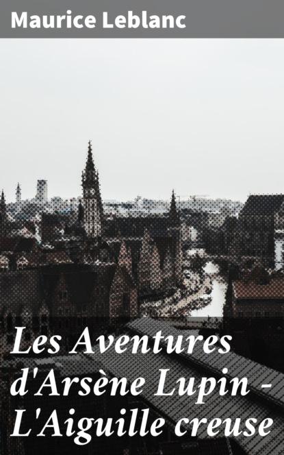 Les Aventures d'Ars?ne Lupin - L'Aiguille creuse