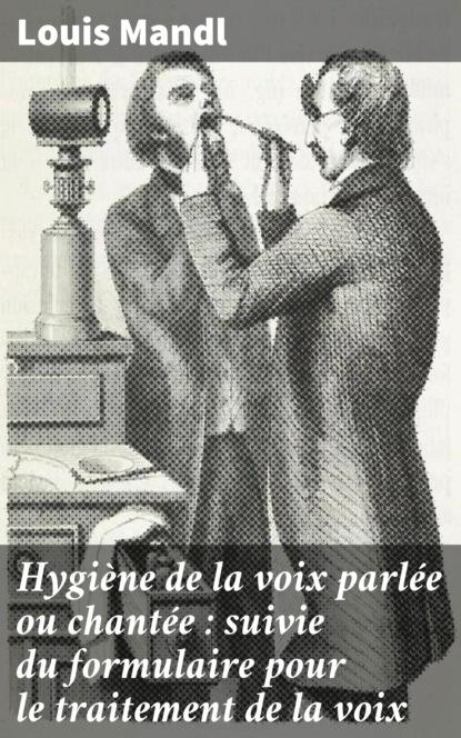 Фото - Louis Mandl Hygiène de la voix parlée ou chantée : suivie du formulaire pour le traitement de la voix h chaussier contre – poisons ou moyens reconnus les plus efficaces pour combattre l effet de divers especes de poisons