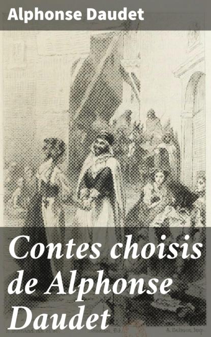 Alphonse Daudet Contes choisis de Alphonse Daudet братья гримм contes choisis de la famille