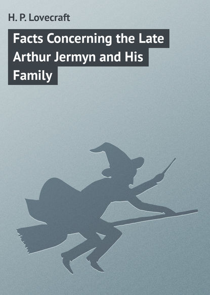 Говард Филлипс Лавкрафт Facts Concerning the Late Arthur Jermyn and His Family steve lowe sorry but has there been a coup and other great unanswered questions of the cameron era