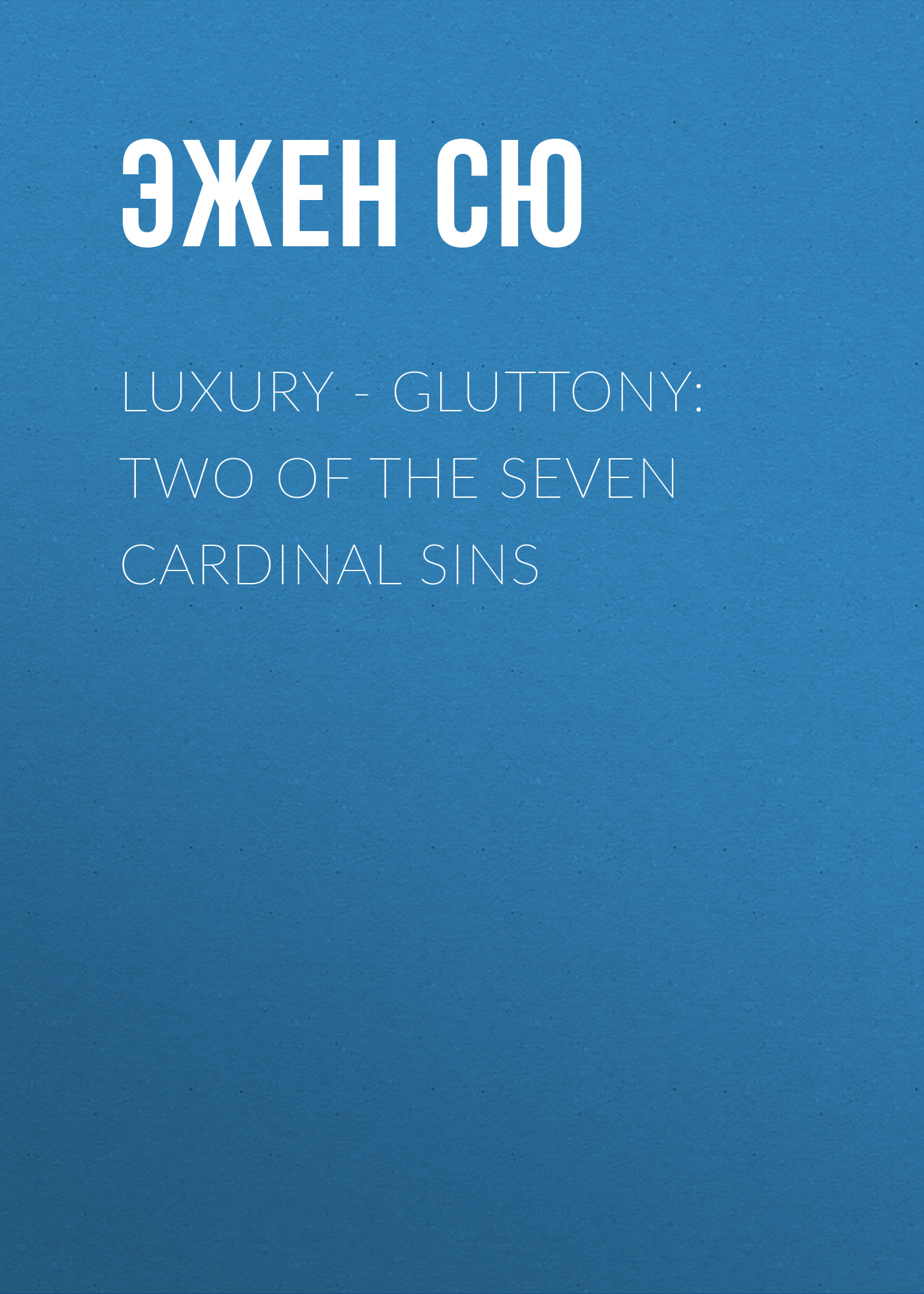 Luxury-Gluttony: two of the seven cardinal sins