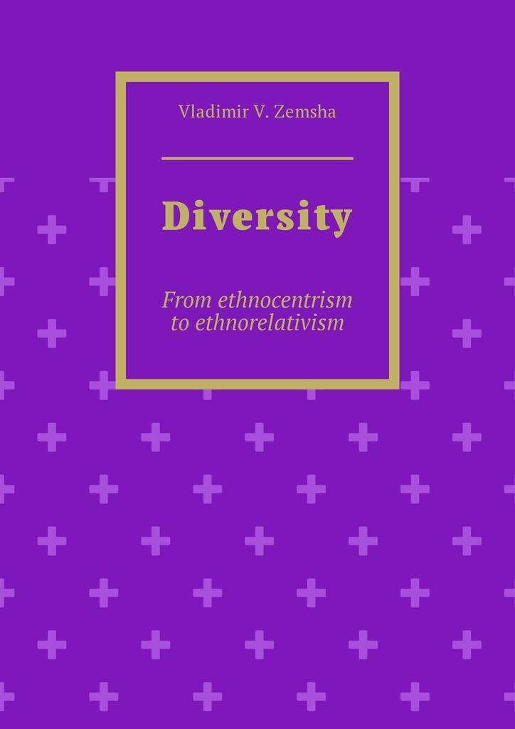 Diversity. From ethnocentrism toethnorelativism