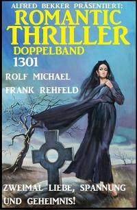 Romantic Thriller Doppelband 1301 - Zweimal Liebe, Spannung und Geheimnis