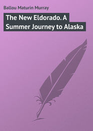 The New Eldorado. A Summer Journey to Alaska
