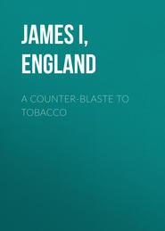 A Counter-Blaste to Tobacco