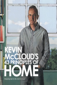 Kevin McCloud's 43 Principles of Home: Enjoying Life in the 21st Century